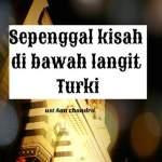 sepenggal_kisah_di_langit_turky